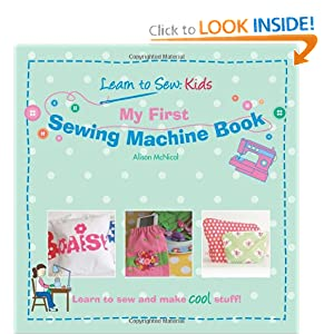 My First Sewing Machine Book: Learn To Sew: Kids [Paperback]