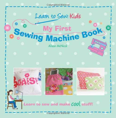 Cheapest Price! My First Sewing Machine Book: Learn To Sew: Kids