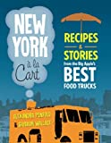 New York a la Cart: Recipes and Stories from the Big Apples Best Food Trucks