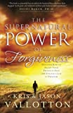 img - for The Supernatural Power of Forgiveness: Discover How to Escape Your Prison of Pain and Unlock a Life of Freedom book / textbook / text book