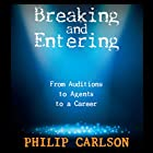 Breaking and Entering: A Manual for the Working Actor: From Auditions to Agents to a Career Hörbuch von Philip Carlson Gesprochen von: Philip Carlson