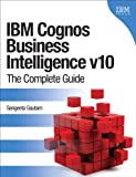 IBM Cognos Business Intelligence v10: The Complete Guide (IBM Press)