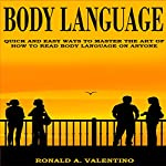Body Language: Quick and Easy Ways to Master the Art of How to Read Body Language on Anyone | Ronald Valentino