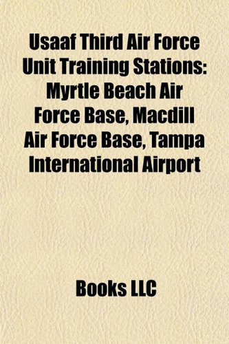 Usaaf Third Air Force Unit Training Stations: Myrtle Beach Air Force Base, Macdill Air Force Base, Tampa International Airport
