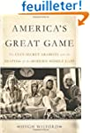 America's Great Game: The CIA's Secre...