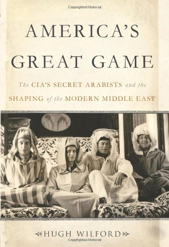 Image of America's Great Game: The CIA's Secret Arabists and the Shaping of the Modern Middle East