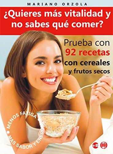 ¿QUIERES MÁS VITALIDAD Y NO SABES QUÉ COMER?: Prueba con 92 recetas con cereales y frutos secos (Colección Más Bienestar)