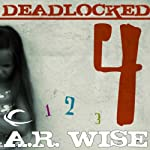 Deadlocked 4 (       UNABRIDGED) by A. R. Wise Narrated by Corey Allen