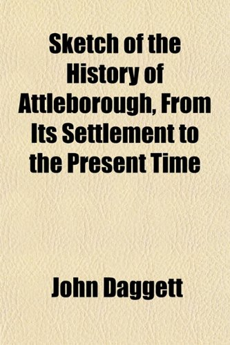 Sketch of the History of Attleborough, From Its Settlement to the Present Time