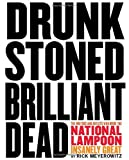 img - for Drunk Stoned Brilliant Dead: The Writers and Artists Who Made the National Lampoon Insanely Great book / textbook / text book