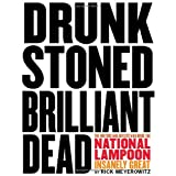 Drunk Stoned Brilliant Dead: The Writers and Artists Who Made the National Lampoon Insanely Great ~ Rick Meyerowitz