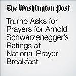 Trump Asks for Prayers for Arnold Schwarzenegger's Ratings at National Prayer Breakfast | Abby Phillip