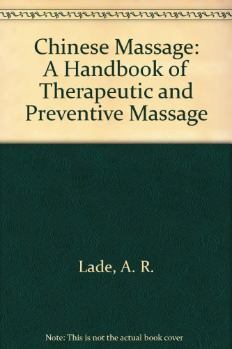 Chinese Massage: A Handbook of Therapeutic and Preventive Massage, Lade, A. R.; Wong, J.