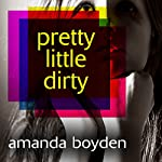 Pretty Little Dirty | Amanda Boyden