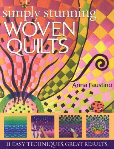 Simply Stunning Woven Quilts: 11 Easy Techniques, Great Results [With Patterns]