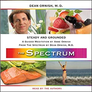 Steady and Grounded: A Guided Meditation from THE SPECTRUM | [Dean Ornish, Anne Ornish]