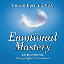 Emotional Mastery: Life Transformation Through Higher Consciousness  by Gerald Epstein Narrated by Gerald Epstein