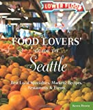 Food Lovers Guide to Seattle: Best Local Specialties, Markets, Recipes, Restaurants & Events (Food Lovers Series)