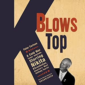 K Blows Top: A Cold War Comic Interlude Starring Nikita Khrushchev | [Peter Carlson]