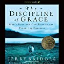 The Discipline of Grace: God's Role and Our Role in the Pursuit of Holiness (       UNABRIDGED) by Jerry Bridges Narrated by John Haag