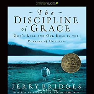 The Discipline of Grace: God's Role and Our Role in the Pursuit of Holiness | [Jerry Bridges]