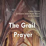 The Grail Prayer | Johann Sebastian Bach,Greg Cetus
