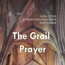 The Grail Prayer Discours Auteur(s) : Johann Sebastian Bach, Greg Cetus Narrateur(s) : Josh Verbae