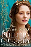 Philippa Gregory The Lady of the Rivers (Cousins War 3)