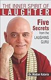 Inner Spirit of Laughter- 5 Secrets from The Laughing Guru