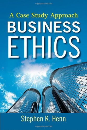 Business Ethics: A Case Study Approach