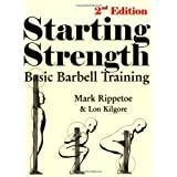 Starting Strength: Basic Barbell Training, 2nd Edition ~ Mark Rippetoe
