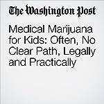 Medical Marijuana for Kids: Often, No Clear Path, Legally and Practically | David Kohn