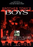 img - for By Mike Echols - Brother Tony's Boys: The Largest Case of Child Prostitution in U. S. History: A True Story: 1st (First) Edition book / textbook / text book