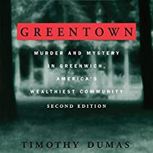 Greentown: Murder and Mystery in Greenwich, America's Wealthiest Communiity (       UNABRIDGED) by Timothy Dumas Narrated by Gabriel Vaughan