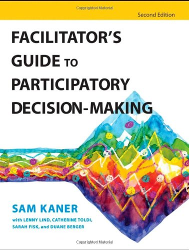 Facilitator's Guide to Participatory Decision-Making (Jossey-Bass Business &amp; Management)