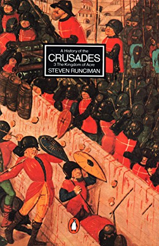 A History of the Crusades: The Kingdom of Acre and the Later Crusades: The Kingdom Of Acre and the Later Crusades v. 3