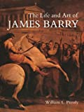 William L Pressly The Life and Art of James Barry (Paul Mellon Centre for Studies) (Paul Mellon Centre for Studies in British Art)