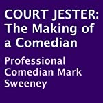 Court Jester: The Making of a Comedian | Mark Sweeney