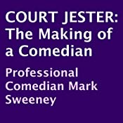 Court Jester: The Making of a Comedian | [Mark Sweeney]