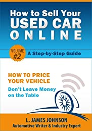 Step #2 - How to Price Your Vehicle -- Don't Leave Money on the Table (How To Sell Your Used Car Online -- A Step-by-Step Guide)
