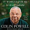 It Worked for Me: In Life and Leadership (       UNABRIDGED) by Colin Powell Narrated by Colin Powell