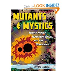 Mutants and Mystics: Science Fiction, Superhero Comics, and the Paranormal by Jeffrey J. Kripal