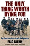 by Eric Blehm (Author)The Only Thing Worth Dying For: How Eleven Green Berets Forged a New Afghanistan (Hardcover)