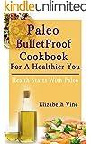 Paleo Bulletproof Cookbook For A Healthier You: (paleo cookbook, paleo for beginners, paleo diet, paleo solution, gluten free cookbook, diabetic recipes, sugar free, paleo cookbook for healthier you)