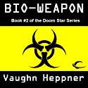 Bio-Weapon: Doom Star, Book 2 (       UNABRIDGED) by Vaughn Heppner Narrated by Ely Miles
