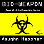 Bio-Weapon: Doom Star, Book 2 | Vaughn Heppner