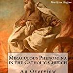 Miraculous Phenomena in the Catholic Church: An Overview | Marilynn Hughes