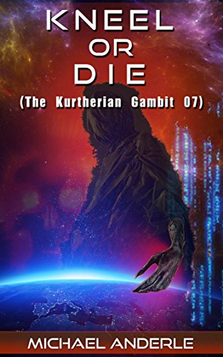 Michael Anderle - Kneel Or Die (The Kurtherian Gambit Book 7)
