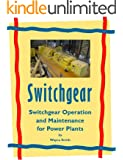 Switchgear Operation and Maintenance for Power Plants (Electrical Power Plant Maintenance Book 1)