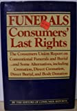 Funerals: Consumers' Last Rights : The Consumers Union Report on Conventional Funerals and Burial ... and Some Alternatives, Including Cremation, Dir (0393088162) by Consumers Union